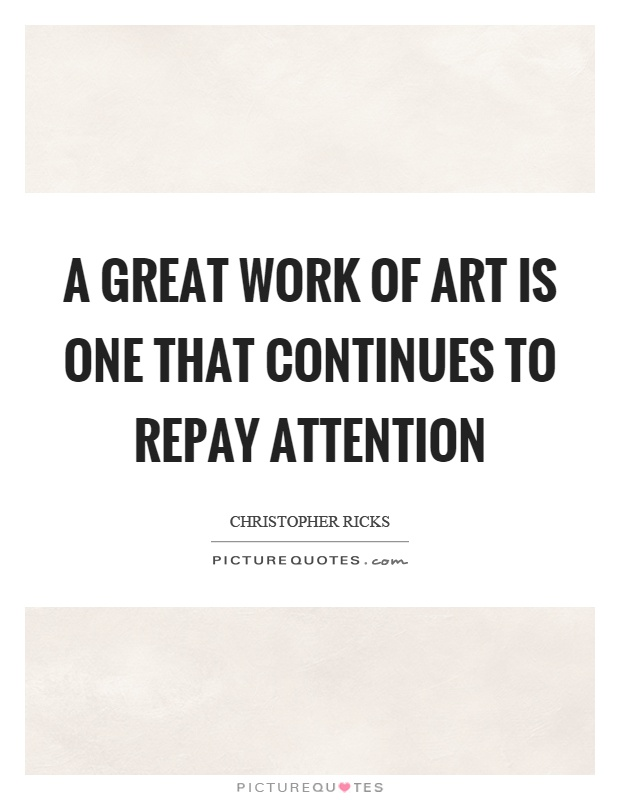 A great work of art is one that continues to repay attention Picture Quote #1