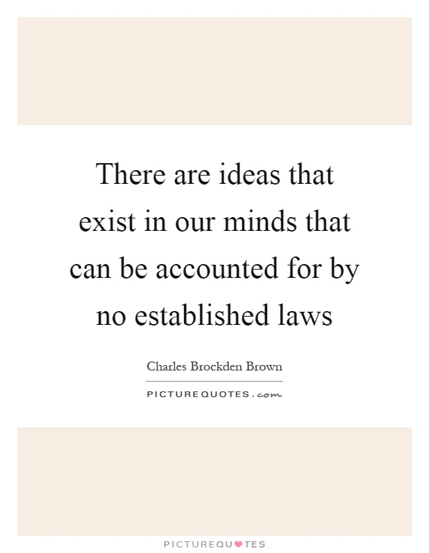 There are ideas that exist in our minds that can be accounted for by no established laws Picture Quote #1