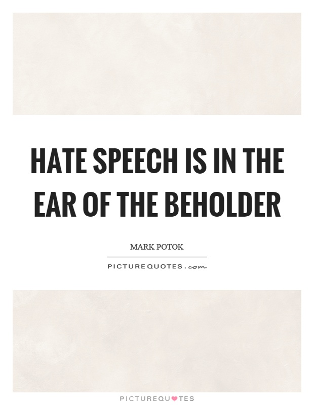 Hate speech is in the ear of the beholder Picture Quote #1