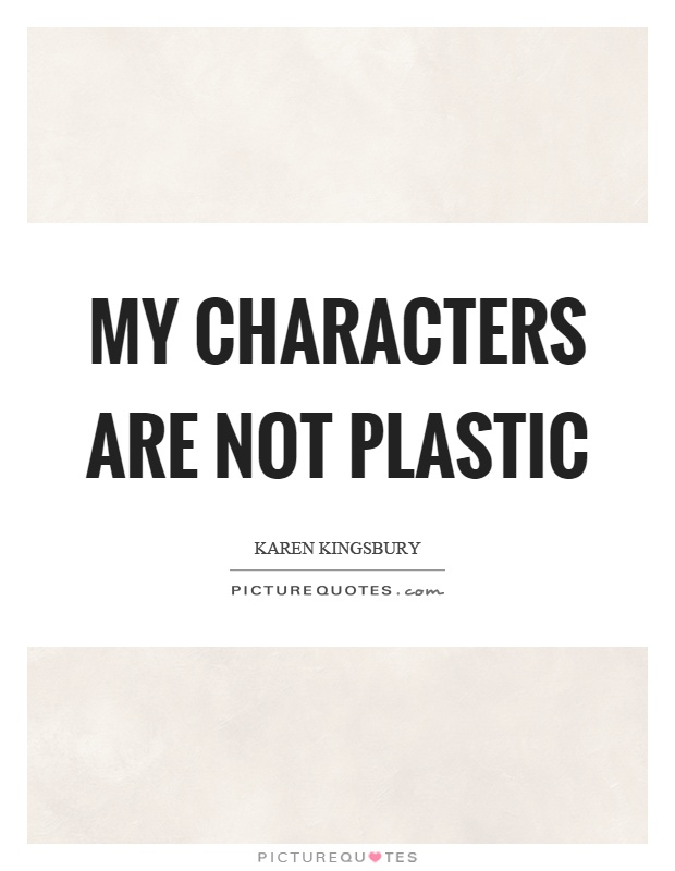 My characters are not plastic Picture Quote #1