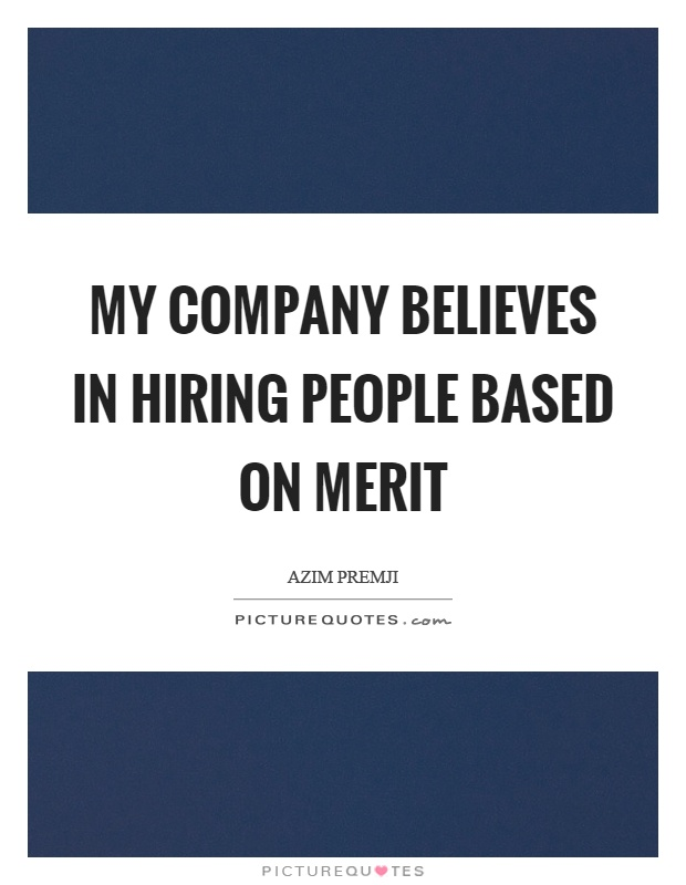 My company believes in hiring people based on merit Picture Quote #1
