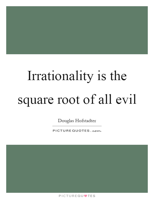 Irrationality is the square root of all evil Picture Quote #1