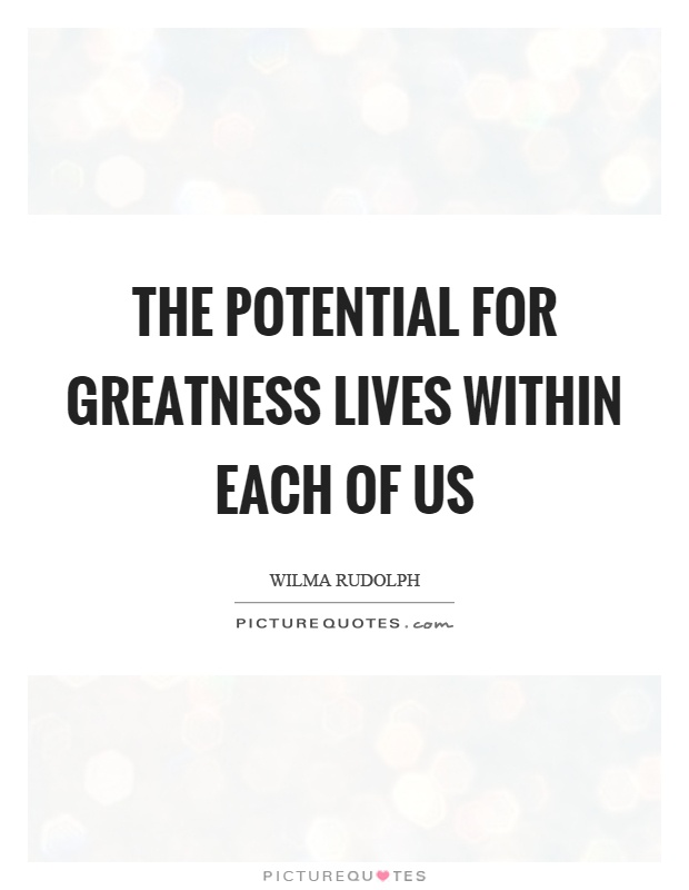 The potential for greatness lives within each of us Picture Quote #1