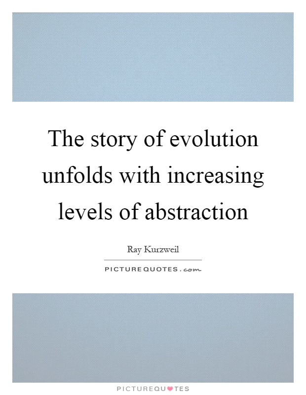 The story of evolution unfolds with increasing levels of abstraction Picture Quote #1
