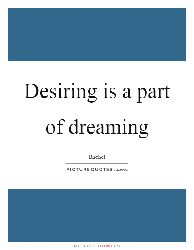 Desiring is a part of dreaming Picture Quote #1