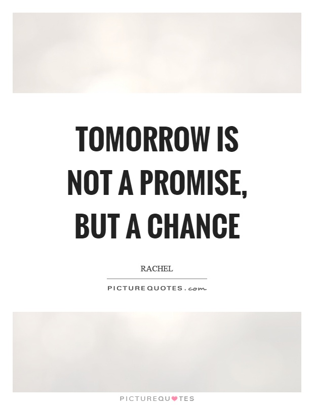 Tomorrow is not a promise, but a chance Picture Quote #1