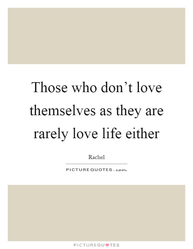 Those who don't love themselves as they are rarely love life either Picture Quote #1