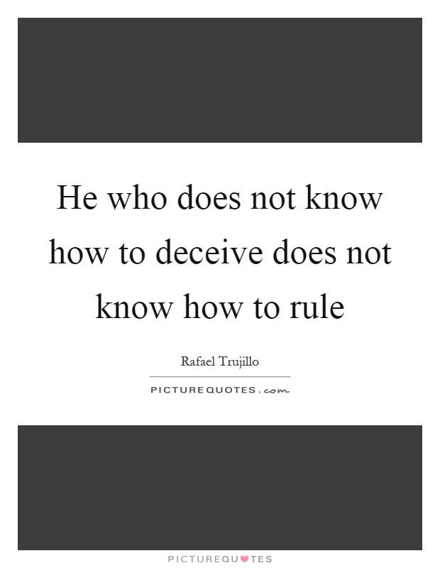 He who does not know how to deceive does not know how to rule Picture Quote #1
