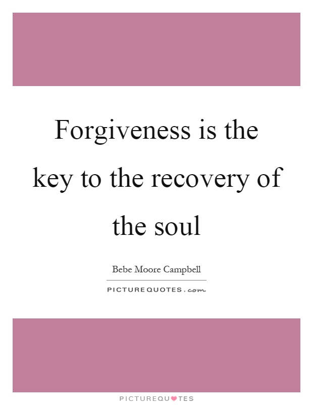 Forgiveness is the key to the recovery of the soul Picture Quote #1