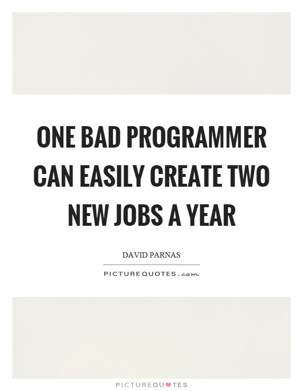 One bad programmer can easily create two new jobs a year Picture Quote #1
