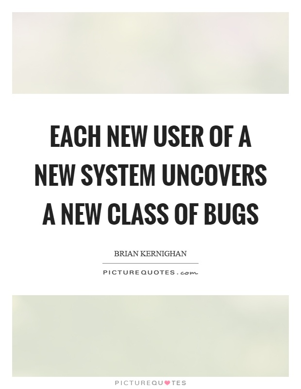 Each new user of a new system uncovers a new class of bugs Picture Quote #1