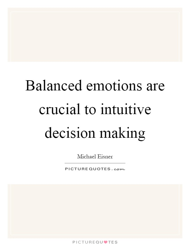 Balanced emotions are crucial to intuitive decision making Picture Quote #1