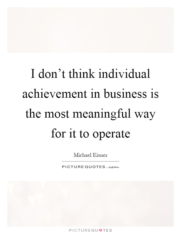 Most Meaningful Quotes Adorable I Don't Think Individual Achievement In Business Is The Most