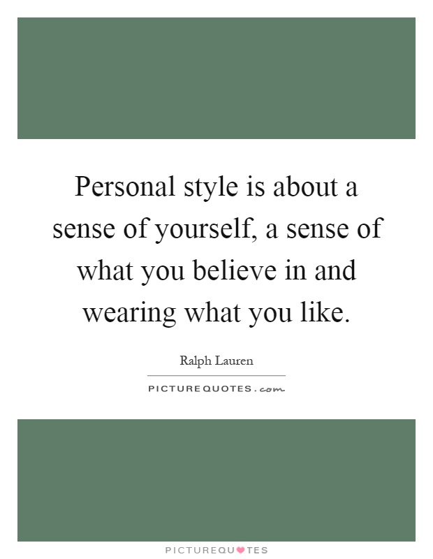 Personal style is about a sense of yourself, a sense of what you believe in and wearing what you like Picture Quote #1