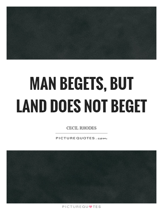 Man begets, but land does not beget Picture Quote #1