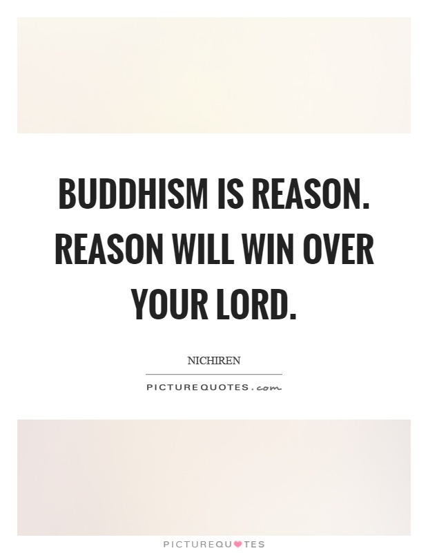 Buddhism is reason. Reason will win over your lord Picture Quote #1