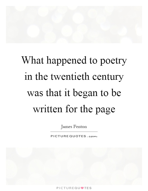What happened to poetry in the twentieth century was that it began to be written for the page Picture Quote #1