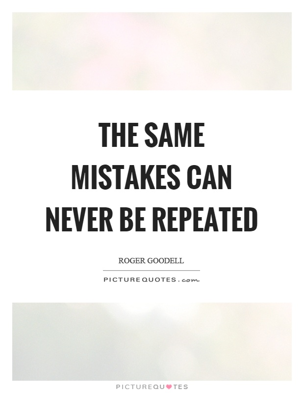 The same mistakes can never be repeated Picture Quote #1