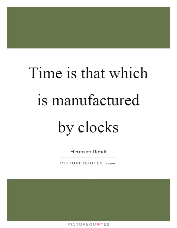 Time is that which is manufactured by clocks Picture Quote #1