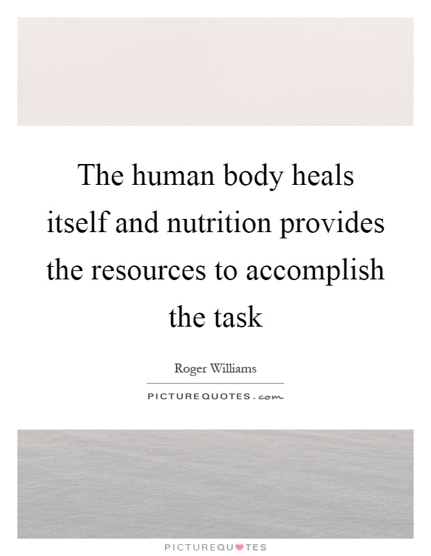 The human body heals itself and nutrition provides the resources to accomplish the task Picture Quote #1