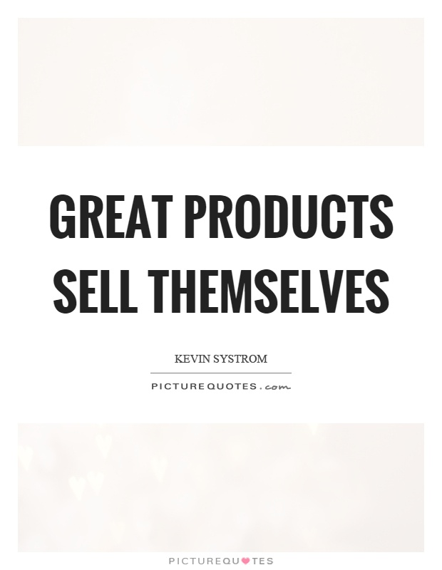 Great products sell themselves Picture Quote #1