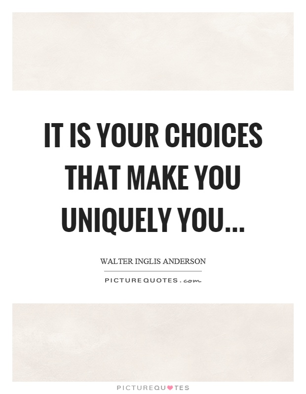 It is your choices that make you uniquely you Picture Quote #1