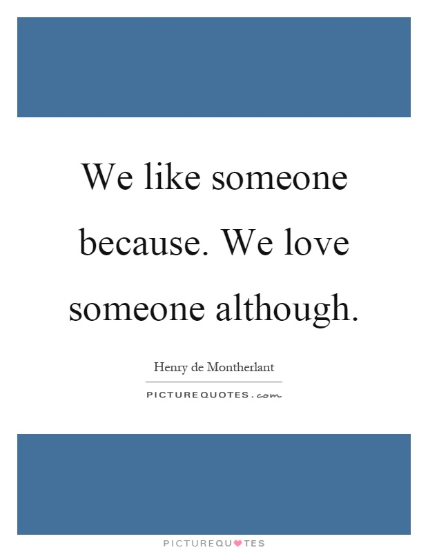 We like someone because. We love someone although Picture Quote #1