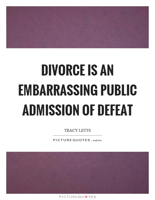 Divorce is an embarrassing public admission of defeat Picture Quote #1