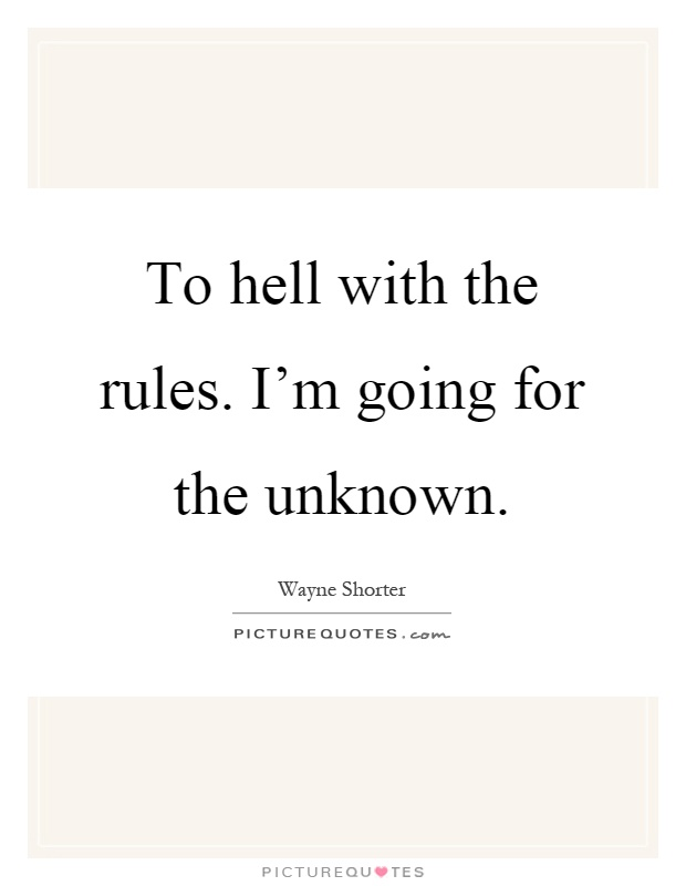 To hell with the rules. I'm going for the unknown Picture Quote #1