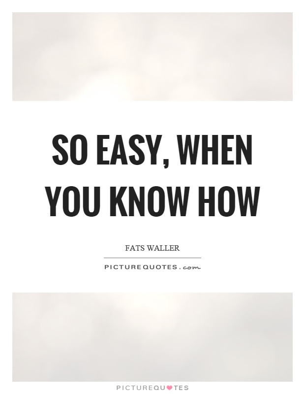 So easy, when you know how Picture Quote #1