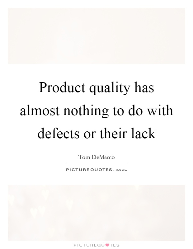 Product quality has almost nothing to do with defects or their lack Picture Quote #1