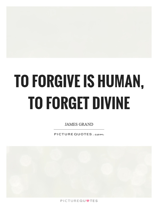 To forgive is human, to forget divine Picture Quote #1