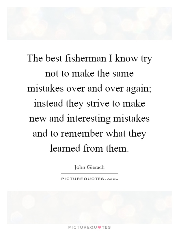 Making The Same Mistakes Over And Over Again Quotes: Fisherman Picture