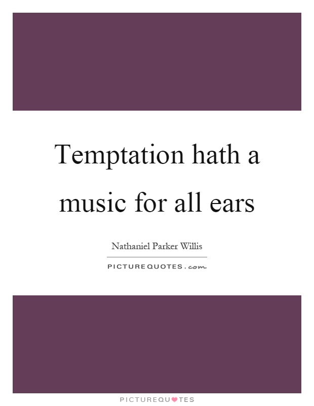 Temptation hath a music for all ears Picture Quote #1