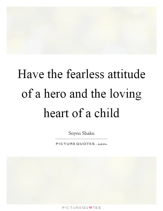 Have the fearless attitude of a hero and the loving heart of a child Picture Quote #1