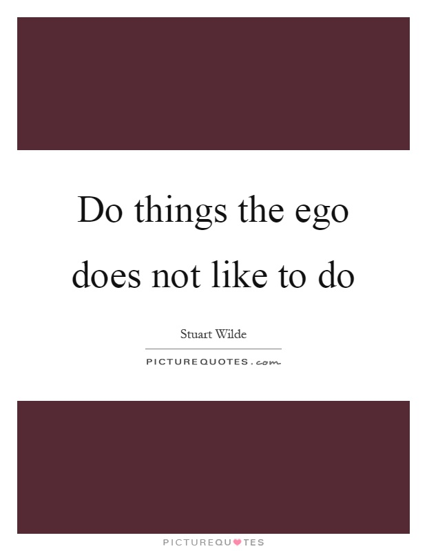 Do things the ego does not like to do Picture Quote #1