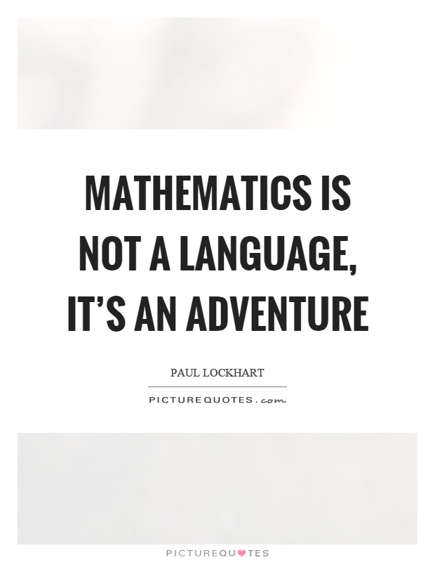 Mathematics is not a language, it's an adventure Picture Quote #1