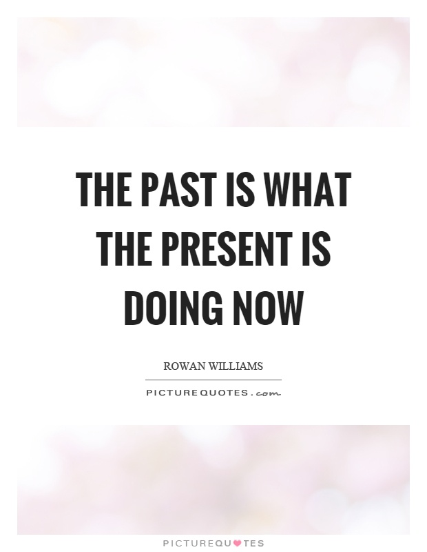 The past is what the present is doing now Picture Quote #1
