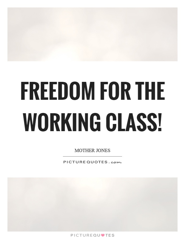 Freedom for the working class! Picture Quote #1
