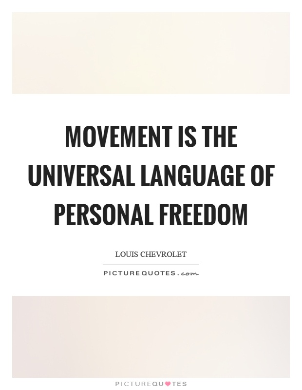 Movement is the universal language of personal freedom Picture Quote #1