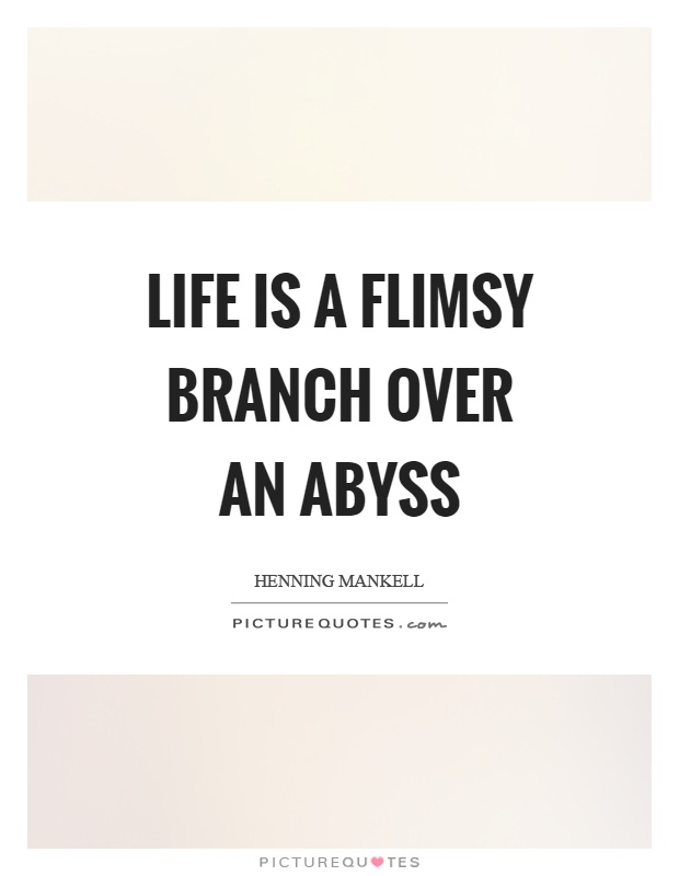 Life is a flimsy branch over an abyss Picture Quote #1