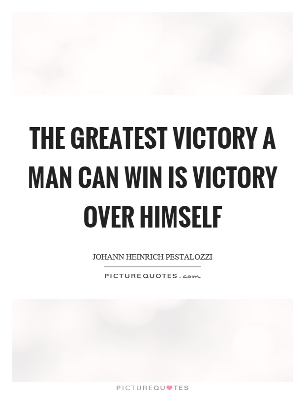 The greatest victory a man can win is victory over himself Picture Quote #1