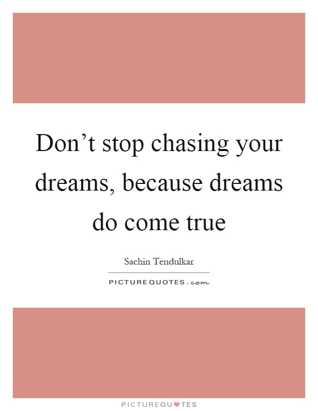 Don't stop chasing your dreams, because dreams do come true Picture Quote #1