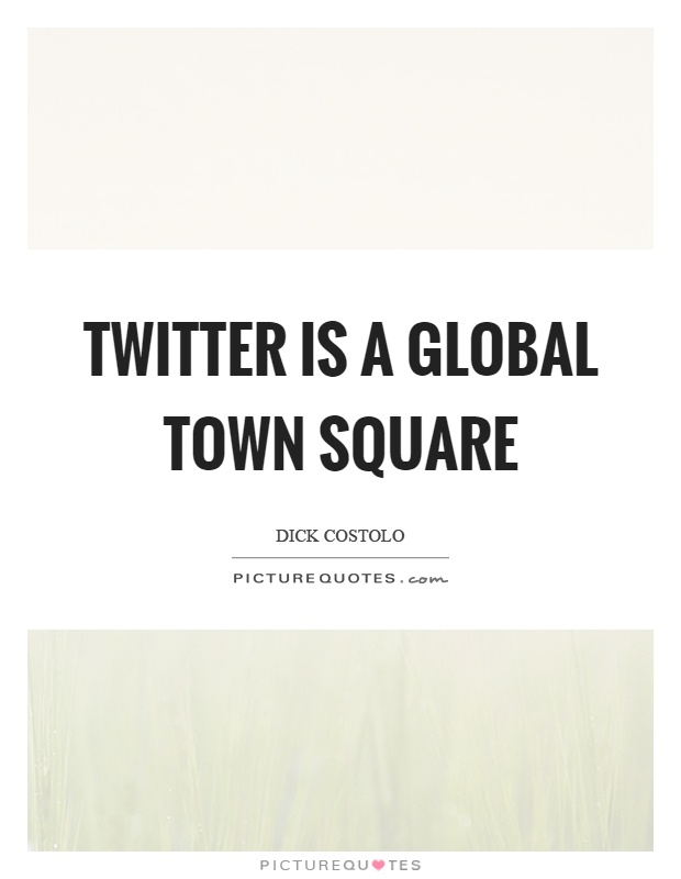 Twitter is a global town square Picture Quote #1