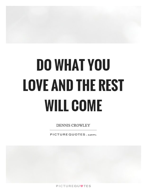 Do what you love and the rest will come Picture Quote #1
