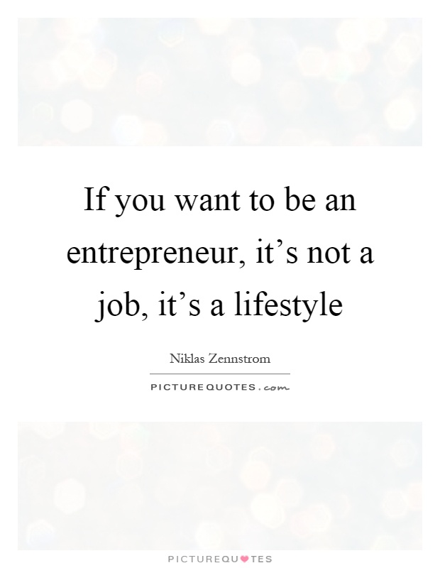 If you want to be an entrepreneur, it's not a job, it's a lifestyle Picture Quote #1