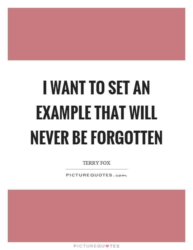I want to set an example that will never be forgotten Picture Quote #1