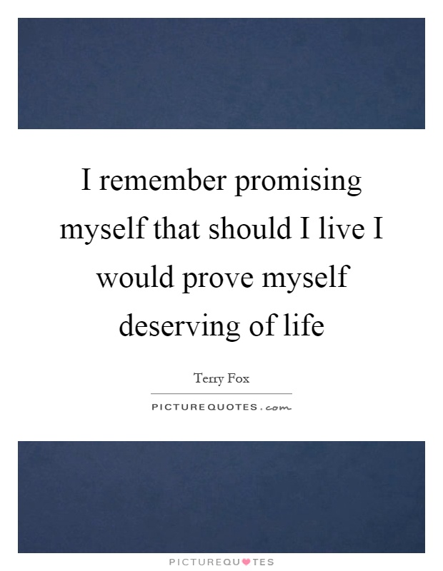 I remember promising myself that should I live I would prove myself deserving of life Picture Quote #1