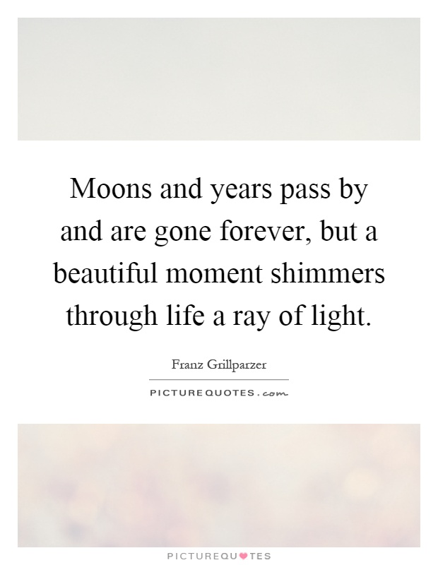 Moons And Years Pass By And Are Gone Forever But A Beautiful