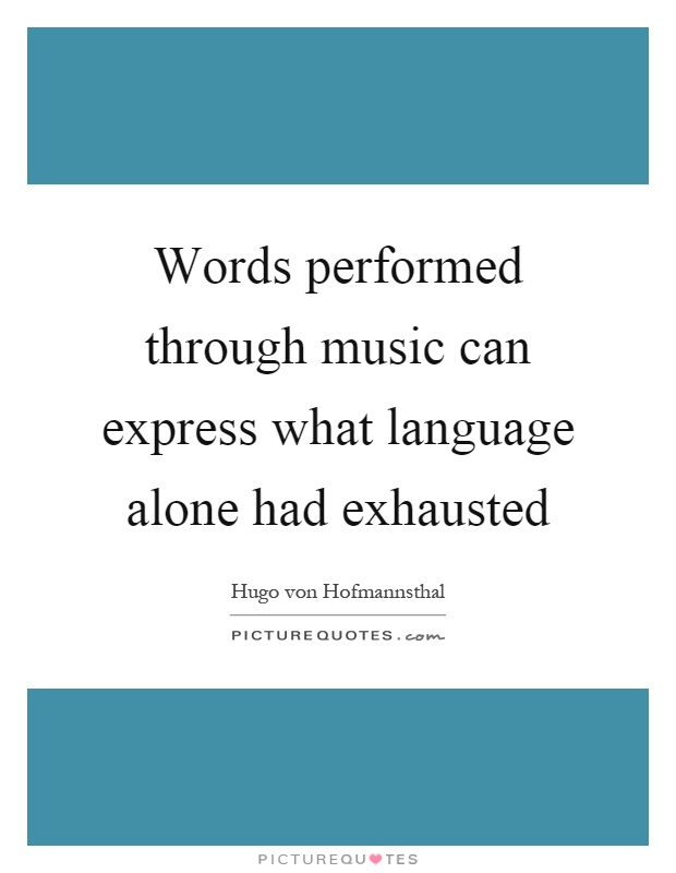 Words performed through music can express what language alone had exhausted Picture Quote #1